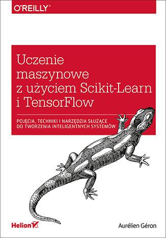 Uczenie maszynowe z użyciem Scikit-Learn i TensorFlow